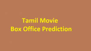 Box Office Collection Prediction For Upcoming Tamil Movies